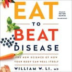 Eat to Beat Disease by  William W. Li MD audiobook