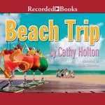 Beach Trip by  Cathy Holton audiobook
