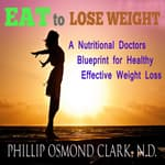 Eat to Lose Weight by  Phillip Osmond Clark ND audiobook