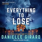 Everything To Lose by  Danielle Girard audiobook