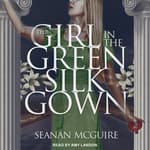 The Girl In the Green Silk Gown by  Seanan McGuire audiobook