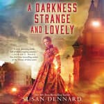 A Darkness Strange and Lovely by  Susan Dennard audiobook