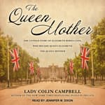 The Queen Mother by  Lady Colin Campbell audiobook