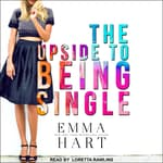 The Upside to Being Single by  Emma Hart audiobook