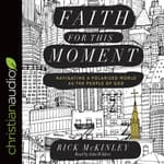 Faith for This Moment by  Rick McKinley audiobook