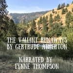The Valiant Runaways by  Gertrude Atherton audiobook