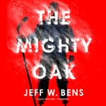 The Mighty Oak by  Jeff W. Bens audiobook