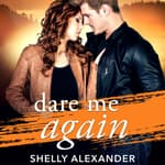 Dare Me Again by  Shelly Alexander audiobook