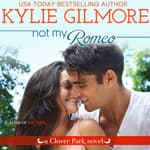 Not My Romeo by  Kylie Gilmore audiobook