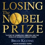 Losing the Nobel Prize by  Brian Keating audiobook