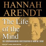 The Life of the Mind by  Hannah Arendt audiobook