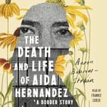 The Death and Life of Aida Hernandez by  Aaron Bobrow-Strain audiobook