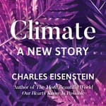 Climate--A New Story by  Charles Eisenstein audiobook