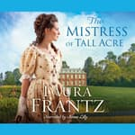 The Mistress of Tall Acre by  Laura Frantz audiobook