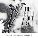 The Truth about Grace by  Cassie Dandridge Selleck audiobook