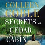 Secrets at Cedar Cabin by  Colleen Coble audiobook