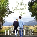 Who I Am with You by  Robin Lee Hatcher audiobook