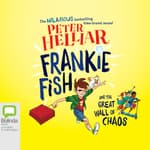 Frankie Fish and the Great Wall of Chaos by  Peter Helliar audiobook