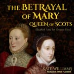 The Betrayal of Mary, Queen of Scots by  Kate Williams audiobook