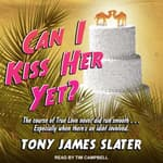 Can I Kiss Her Yet? by  Tony James Slater audiobook