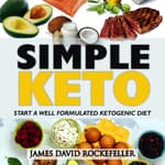 Simple Keto: Start a Well Formulated Ketogenic Diet by  James David Rockefeller audiobook