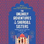 The Unlikely Adventures of the Shergill Sisters by  Balli Kaur Jaswal audiobook