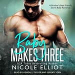 Baby Makes Three by  Nicole Elliot audiobook