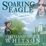 Soaring Eagle by  Stephanie Grace Whitson audiobook