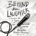 Behind the Laughter by  Anthony Griffith audiobook