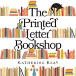 The Printed Letter Bookshop by  Katherine Reay audiobook