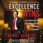 Excellence Wins by  Horst Schulze audiobook