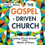The Gospel Driven Church by  Jared C. Wilson audiobook