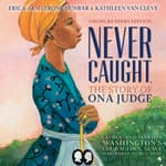 Never Caught, the Story of Ona Judge by  Kathleen Van Cleve audiobook