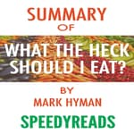 Summary of Food: What the Heck Should I Eat?  by  SpeedyReads audiobook