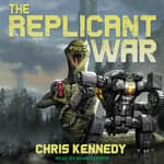 The Replicant War  by  Chris Kennedy audiobook