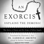 An Exorcist Explains the Demonic by  Fr. Gabriele Amorth audiobook