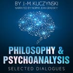 Philosophy and Psychoanalysis : Selected Dialogues by  J. M. Kuczynski audiobook