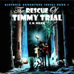 The Rescue of Timmy Trial by  E. M. Wilkie audiobook