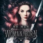 No Man of Woman Born by  Ana Mardoll audiobook