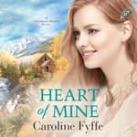 Heart of Mine by  Caroline Fyffe audiobook