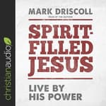 Spirit-Filled Jesus by  Mark Driscoll audiobook