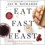 Eat, Fast, Feast by  Jay W. Richards audiobook