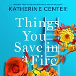 Things You Save in a Fire by  Katherine Center audiobook