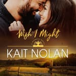 Wish I Might by  Kait Nolan audiobook