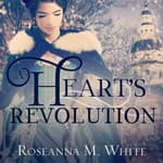 A Heart's Revolution by  Roseanna M. White audiobook