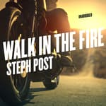 Walk in the Fire by  Steph Post audiobook