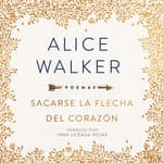 Sacarse La Flecha del Corazón by  Alice Walker audiobook