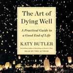 The Art of Dying Well by  Katy Butler audiobook