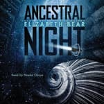 Ancestral Night by  Elizabeth Bear audiobook
