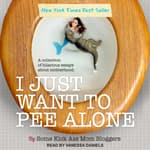 I Just Want to Pee Alone by  Some Kickass Mom Bloggers audiobook